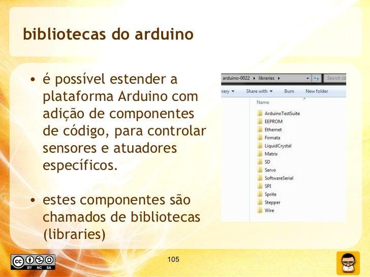 bibliotecas do arduino <ul><li>é possível estender a plataforma Arduino com adição de componentes de código, para controla...