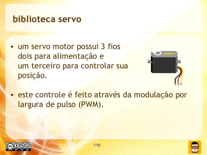 biblioteca servo <ul><li>um servo motor possui 3 fios dois para alimentação e  um terceiro para controlar sua posição. </l...