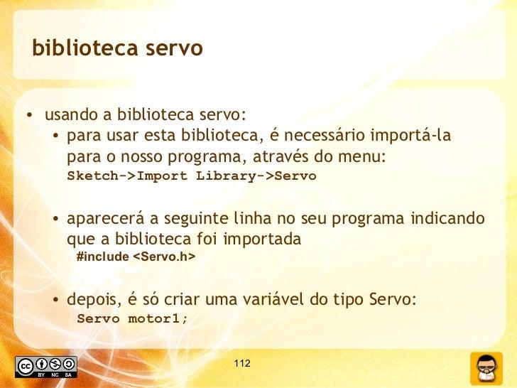 biblioteca servo <ul><li>usando a biblioteca servo: </li></ul><ul><ul><li>para usar esta biblioteca, é necessário importá-...