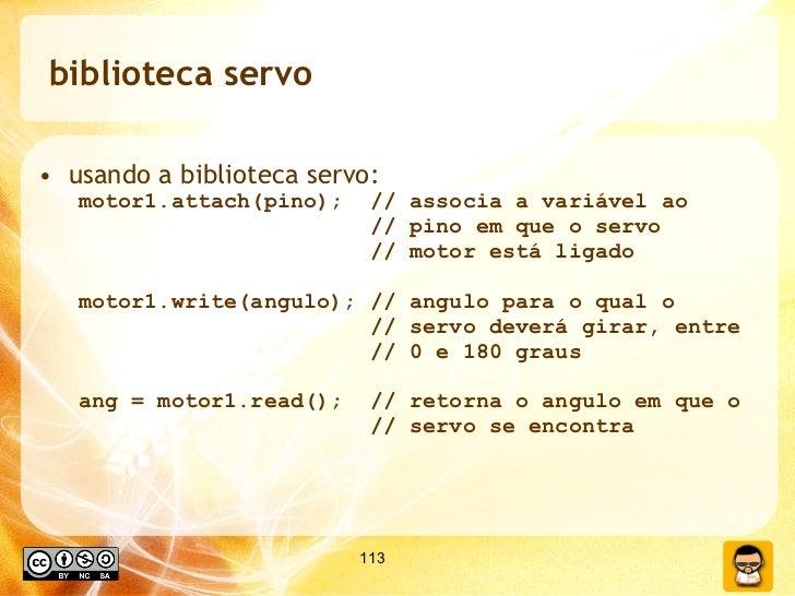 biblioteca servo <ul><li>usando a biblioteca servo: </li></ul><ul><ul><li>motor1.attach(pino);  // associa a variável ao  ...
