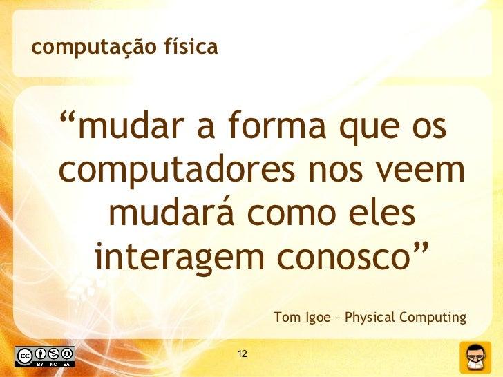 """computação física <ul><li>"""" mudar a forma que os computadores nos veem mudará como eles interagem conosco"""" </li></ul>Tom I..."""