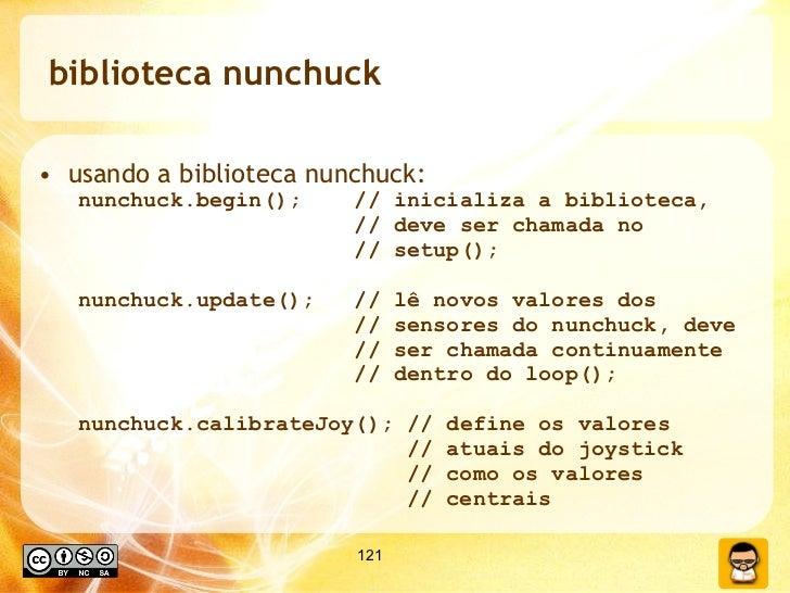 biblioteca nunchuck <ul><li>usando a biblioteca nunchuck: </li></ul><ul><ul><li>nunchuck.begin();  // inicializa a bibliot...
