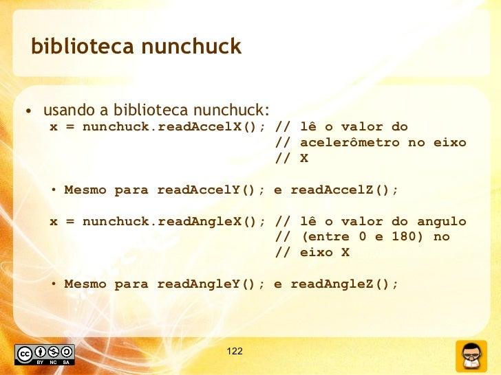 biblioteca nunchuck <ul><li>usando a biblioteca nunchuck: </li></ul><ul><ul><li>x = nunchuck.readAccelX(); // lê o valor d...