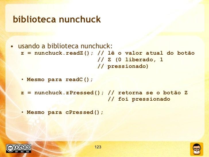biblioteca nunchuck <ul><li>usando a biblioteca nunchuck: </li></ul><ul><ul><li>z = nunchuck.readZ(); // lê o valor atual ...