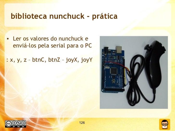 biblioteca nunchuck - prática <ul><li>Ler os valores do nunchuck e enviá-los pela serial para o PC </li></ul><ul><li>: x, ...
