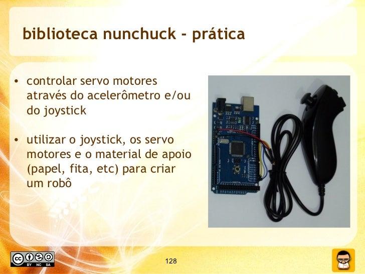 biblioteca nunchuck - prática <ul><li>controlar servo motores através do acelerômetro e/ou do joystick </li></ul><ul><li>u...