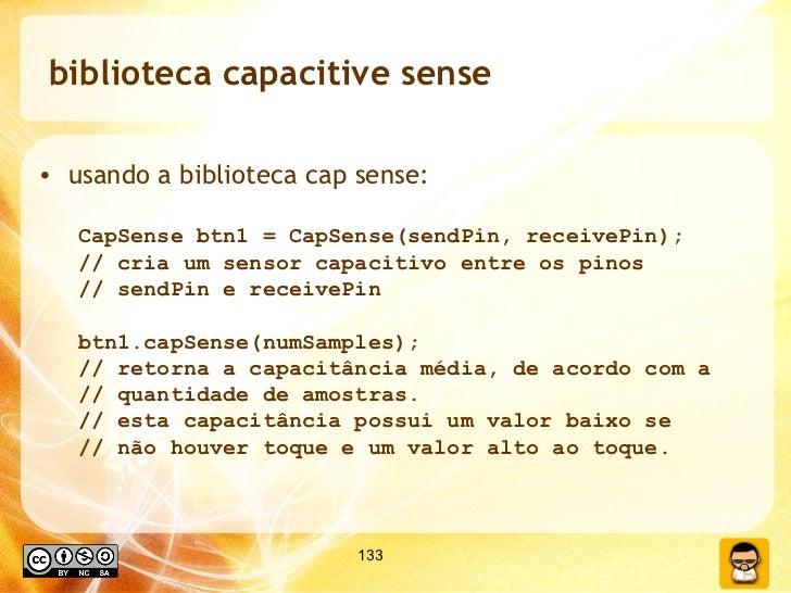 biblioteca capacitive sense <ul><li>usando a biblioteca cap sense: </li></ul><ul><ul><li>CapSense btn1 = CapSense(sendPin,...