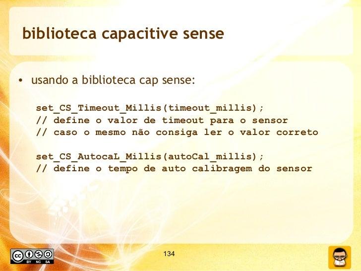 biblioteca capacitive sense <ul><li>usando a biblioteca cap sense: </li></ul><ul><ul><li>set_CS_Timeout_Millis(timeout_mil...