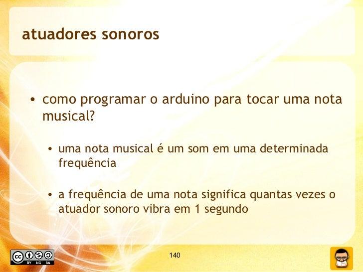 atuadores sonoros <ul><li>como programar o arduino para tocar uma nota musical? </li></ul><ul><ul><li>uma nota musical é u...