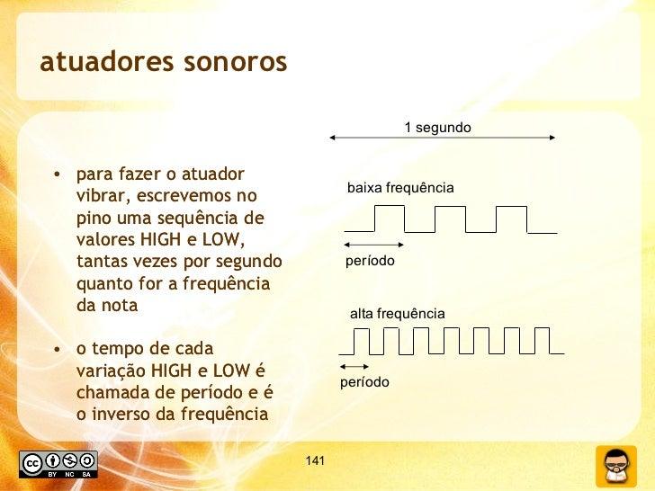 atuadores sonoros <ul><li>para fazer o atuador vibrar, escrevemos no pino uma sequência de valores HIGH e LOW, tantas veze...