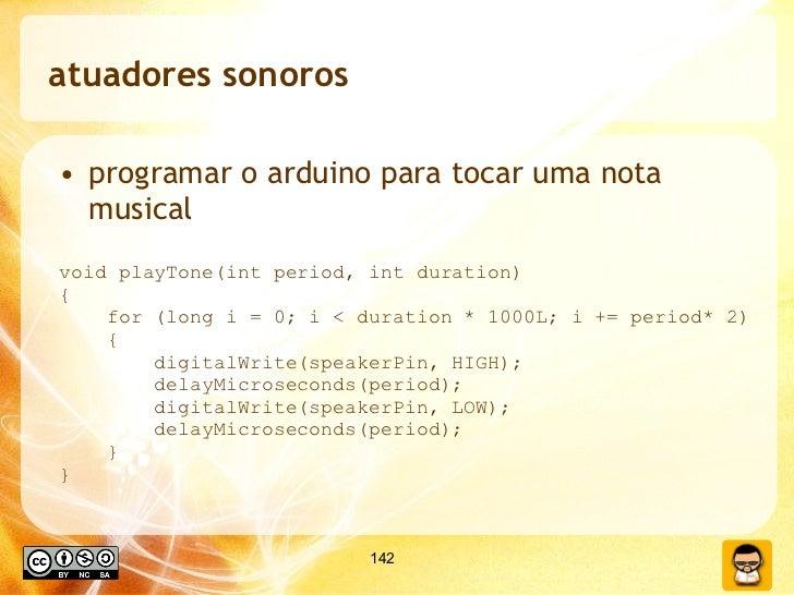 atuadores sonoros <ul><li>programar o arduino para tocar uma nota musical </li></ul><ul><li>void playTone(int period, int ...