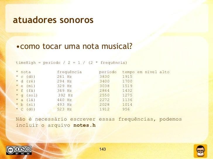 atuadores sonoros <ul><li>como tocar uma nota musical? </li></ul><ul><li>timeHigh = periodo / 2 = 1 / (2 * frequência) </l...