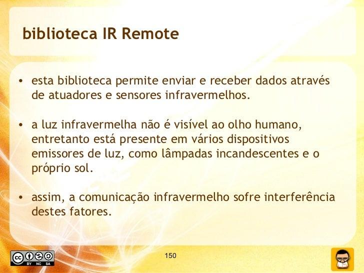 biblioteca IR Remote <ul><li>esta biblioteca permite enviar e receber dados através de atuadores e sensores infravermelhos...