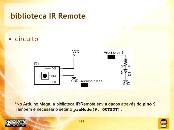 biblioteca IR Remote <ul><li>circuito </li></ul>*No Arduino Mega, a biblioteca IRRemote envia dados através do  pino 9 Tam...