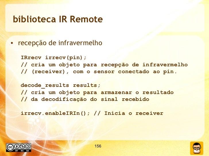 biblioteca IR Remote <ul><li>recepção de infravermelho </li></ul><ul><ul><li>IRrecv irrecv(pin); </li></ul></ul><ul><ul><l...