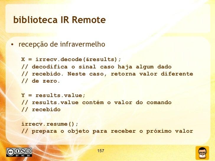 biblioteca IR Remote <ul><li>recepção de infravermelho </li></ul><ul><ul><li>X = irrecv.decode(&results); </li></ul></ul><...