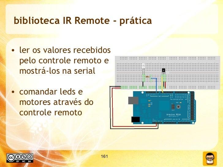 biblioteca IR Remote - prática <ul><li>ler os valores recebidos pelo controle remoto e mostrá-los na serial </li></ul><ul>...