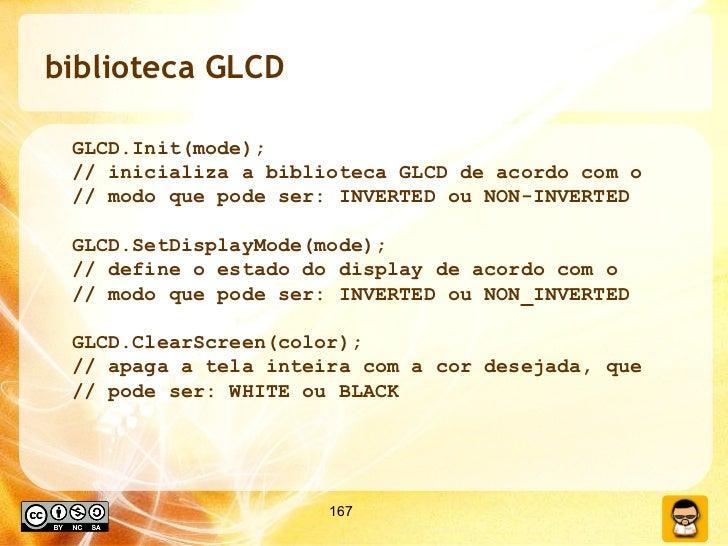 biblioteca GLCD <ul><ul><li>GLCD.Init(mode); </li></ul></ul><ul><ul><li>// inicializa a biblioteca GLCD de acordo com o  <...