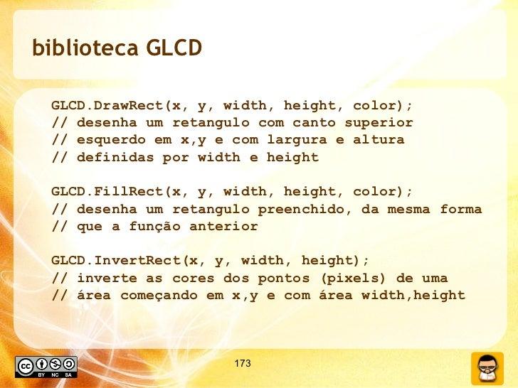 biblioteca GLCD <ul><ul><li>GLCD.DrawRect(x, y, width, height, color); </li></ul></ul><ul><ul><li>// desenha um retangulo ...