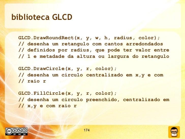 biblioteca GLCD <ul><ul><li>GLCD.DrawRoundRect(x, y, w, h, radius, color); </li></ul></ul><ul><ul><li>// desenha um retang...