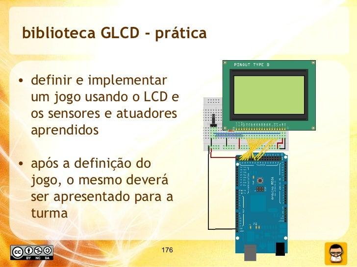 biblioteca GLCD - prática <ul><li>definir e implementar um jogo usando o LCD e os sensores e atuadores aprendidos </li></u...