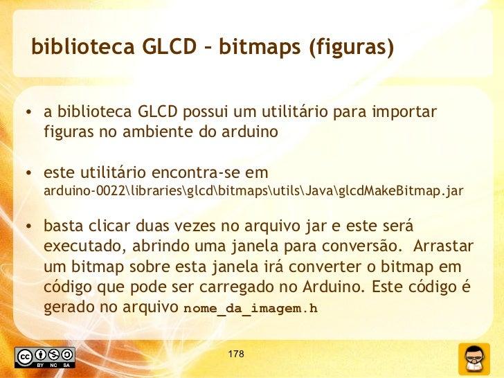 biblioteca GLCD – bitmaps (figuras) <ul><li>a biblioteca GLCD possui um utilitário para importar figuras no ambiente do ar...