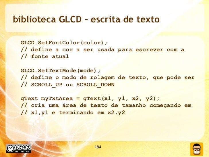 biblioteca GLCD – escrita de texto <ul><ul><li>GLCD.SetFontColor(color); </li></ul></ul><ul><ul><li>// define a cor a ser ...
