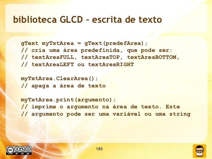 biblioteca GLCD – escrita de texto <ul><ul><li>gText myTxtArea = gText(predefArea); </li></ul></ul><ul><ul><li>// cria uma...