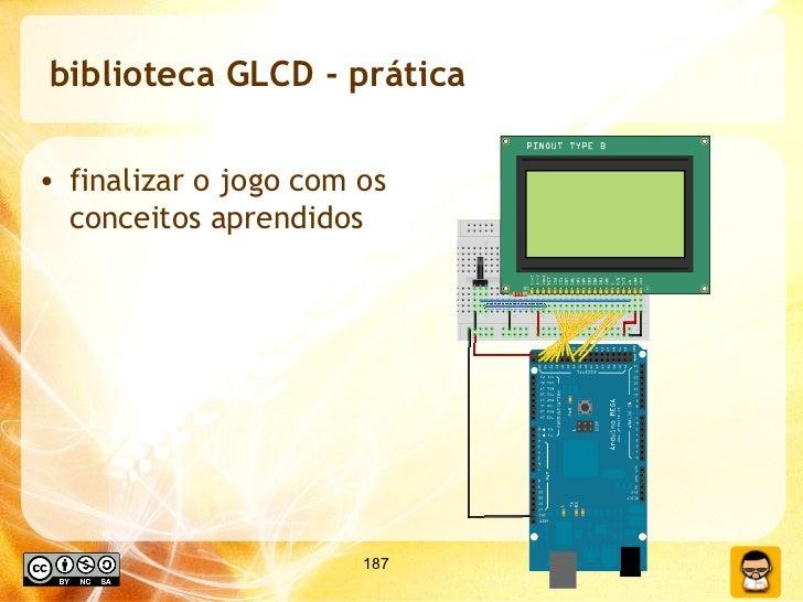 biblioteca GLCD - prática <ul><li>finalizar o jogo com os conceitos aprendidos </li></ul>