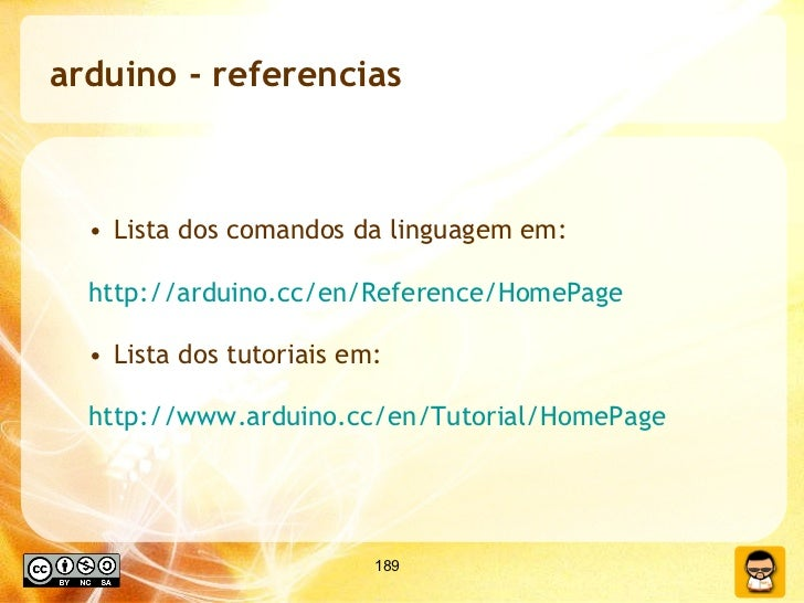 arduino - referencias  <ul><ul><li>Lista dos comandos da linguagem em:  </li></ul></ul><ul><ul><li>http://arduino.cc/en/Re...