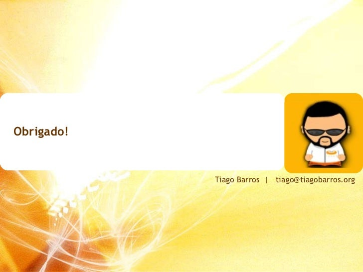 Obrigado! Tiago Barros     [email_address]