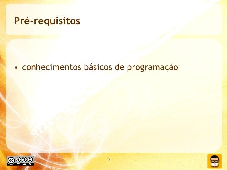 Pré-requisitos <ul><li>conhecimentos básicos de programação </li></ul>