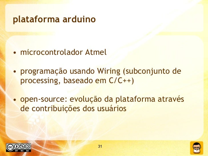 plataforma arduino <ul><li>microcontrolador Atmel </li></ul><ul><li>programação usando Wiring (subconjunto de processing, ...