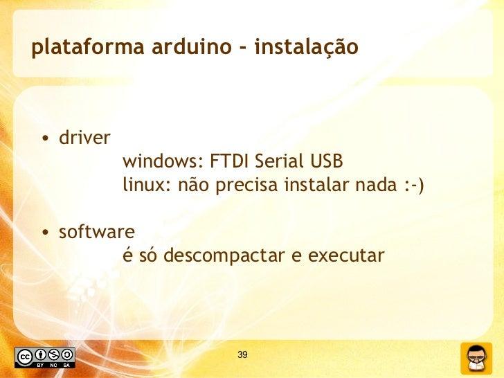 plataforma arduino - instalação <ul><li>driver  </li></ul><ul><li>windows: FTDI Serial USB </li></ul><ul><li>linux: não pr...