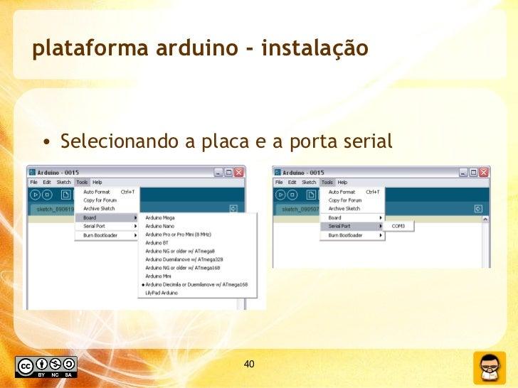 plataforma arduino - instalação <ul><li>Selecionando a placa e a porta serial </li></ul>