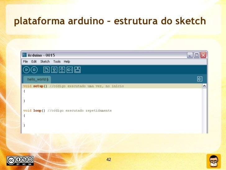 plataforma arduino – estrutura do sketch
