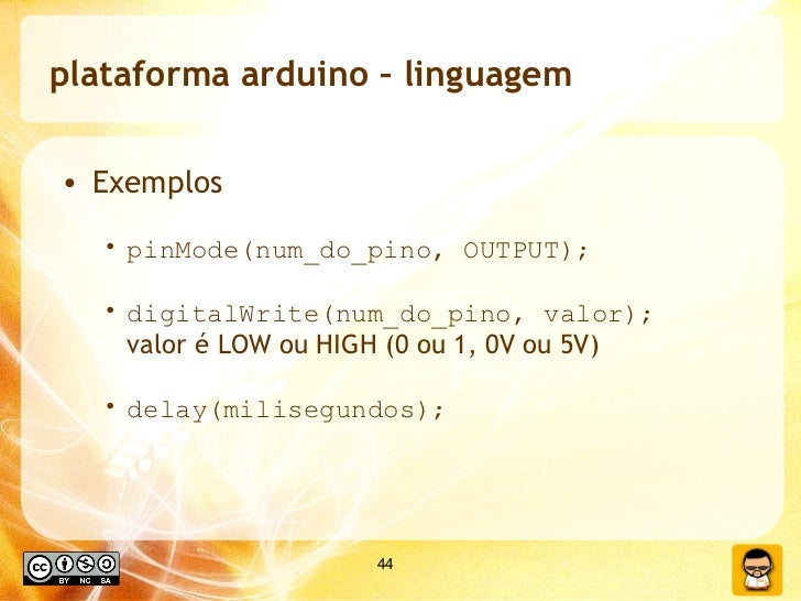 plataforma arduino – linguagem <ul><li>Exemplos </li></ul><ul><ul><li>pinMode(num_do_pino, OUTPUT); </li></ul></ul><ul><ul...