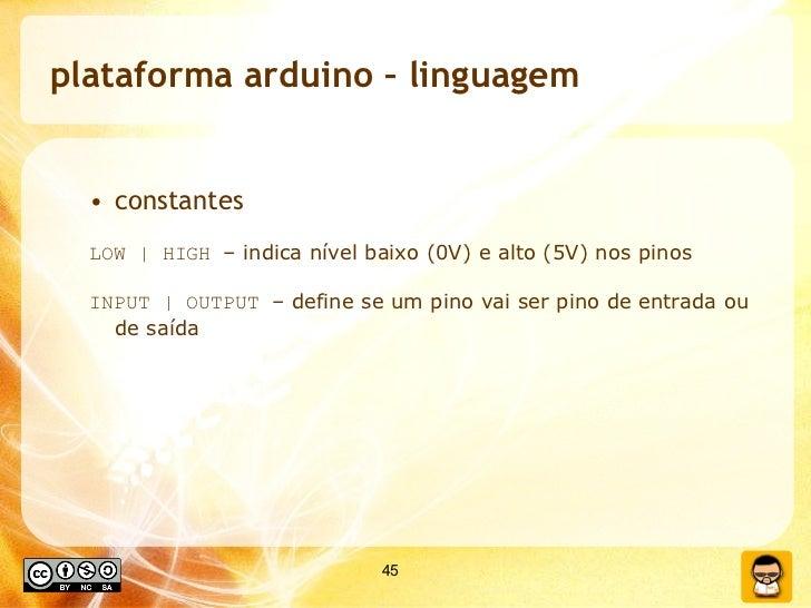 plataforma arduino – linguagem <ul><ul><li>constantes </li></ul></ul><ul><ul><li>LOW   HIGH  – indica nível baixo (0V) e a...