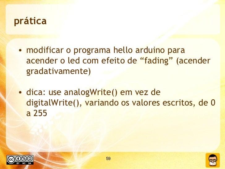 """prática <ul><li>modificar o programa hello arduino para acender o led com efeito de """"fading"""" (acender gradativamente) </li..."""