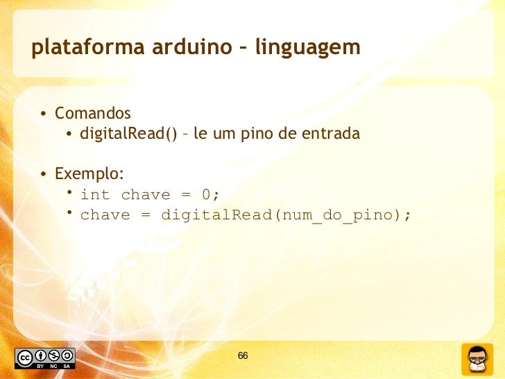 plataforma arduino – linguagem <ul><li>Comandos </li></ul><ul><ul><li>digitalRead() – le um pino de entrada </li></ul></ul...