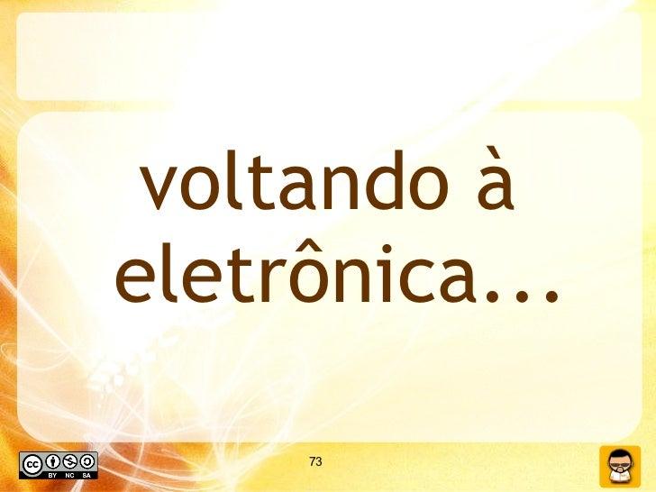 <ul><li>voltando à eletrônica... </li></ul>