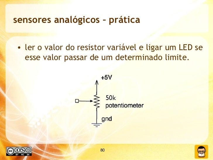 sensores analógicos – prática  <ul><li>ler o valor do resistor variável e ligar um LED se esse valor passar de um determin...