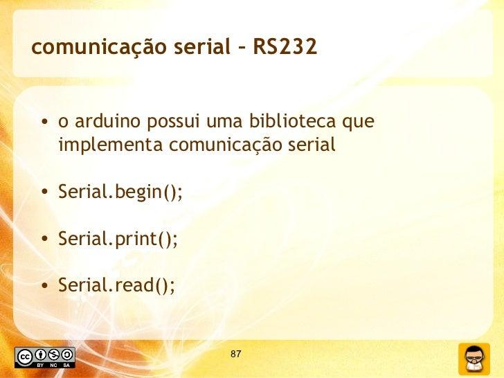 comunicação serial – RS232 <ul><li>o arduino possui uma biblioteca que implementa comunicação serial </li></ul><ul><li>Ser...