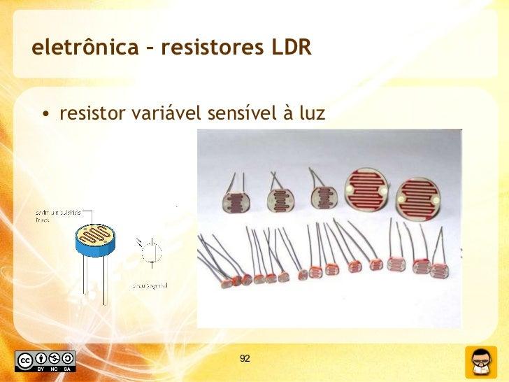eletrônica – resistores LDR <ul><li>resistor variável sensível à luz </li></ul>