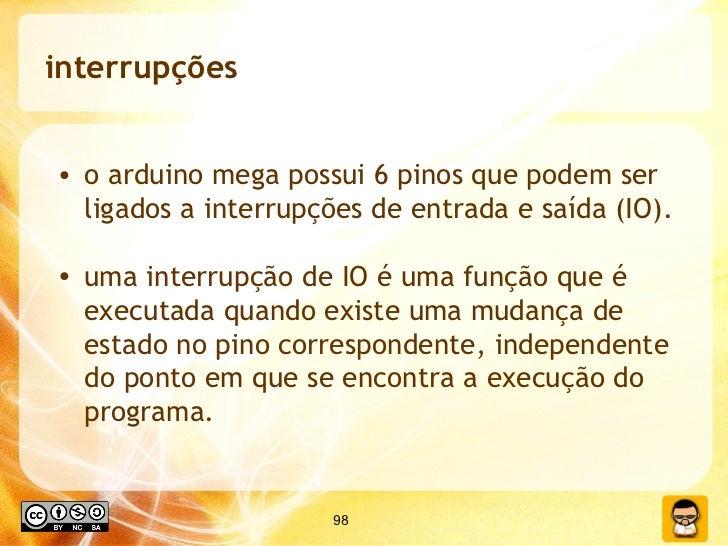 interrupções <ul><li>o arduino mega possui 6 pinos que podem ser ligados a interrupções de entrada e saída (IO).  </li></u...