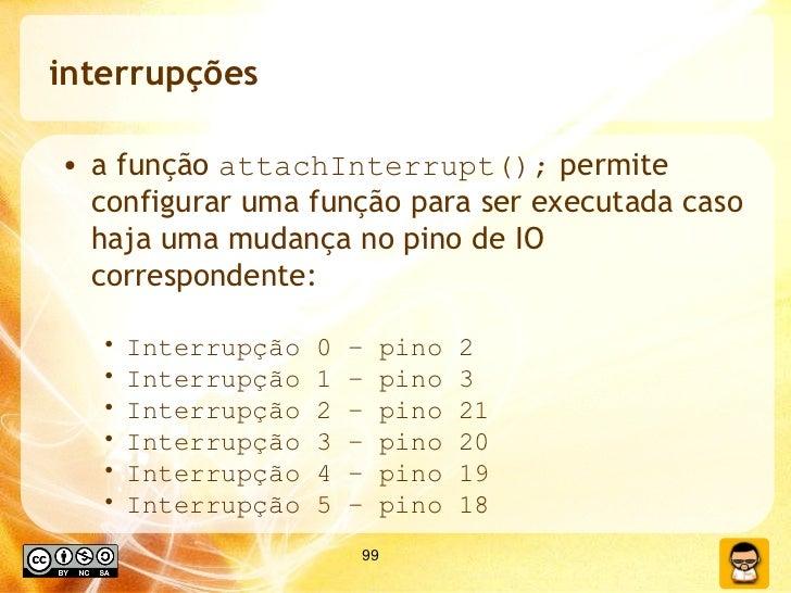 interrupções <ul><li>a função  attachInterrupt();  permite configurar uma função para ser executada caso haja uma mudança ...