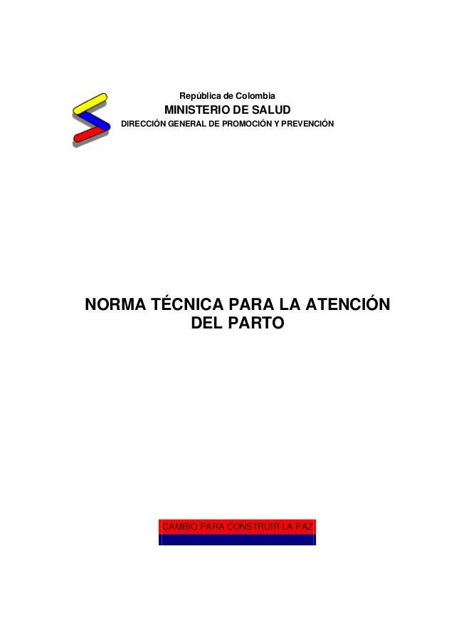República de Colombia  MINISTERIO DE SALUD DIRECCIÓN GENERAL DE PROMOCIÓN Y PREVENCIÓN  NORMA TÉCNICA PARA LA ATENCIÓN DEL...
