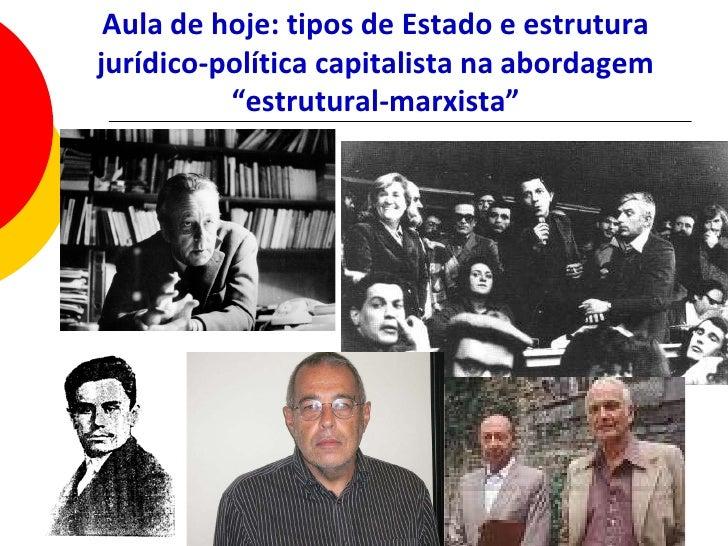 "Aula de hoje: tipos de Estado e estrutura jurídico-política capitalista na abordagem           ""estrutural-marxista""      ..."