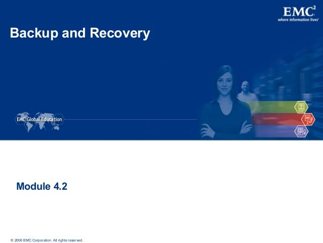 © 2006 EMC Corporation. All rights reserved. Backup and Recovery Module 4.2