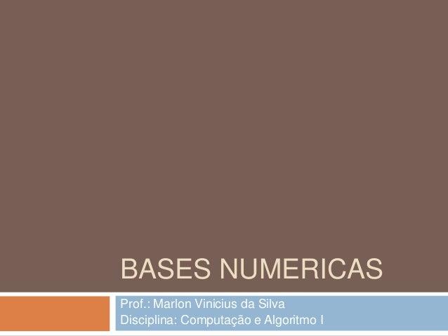 BASES NUMERICAS Prof.: Marlon Vinicius da Silva Disciplina: Computação e Algoritmo I